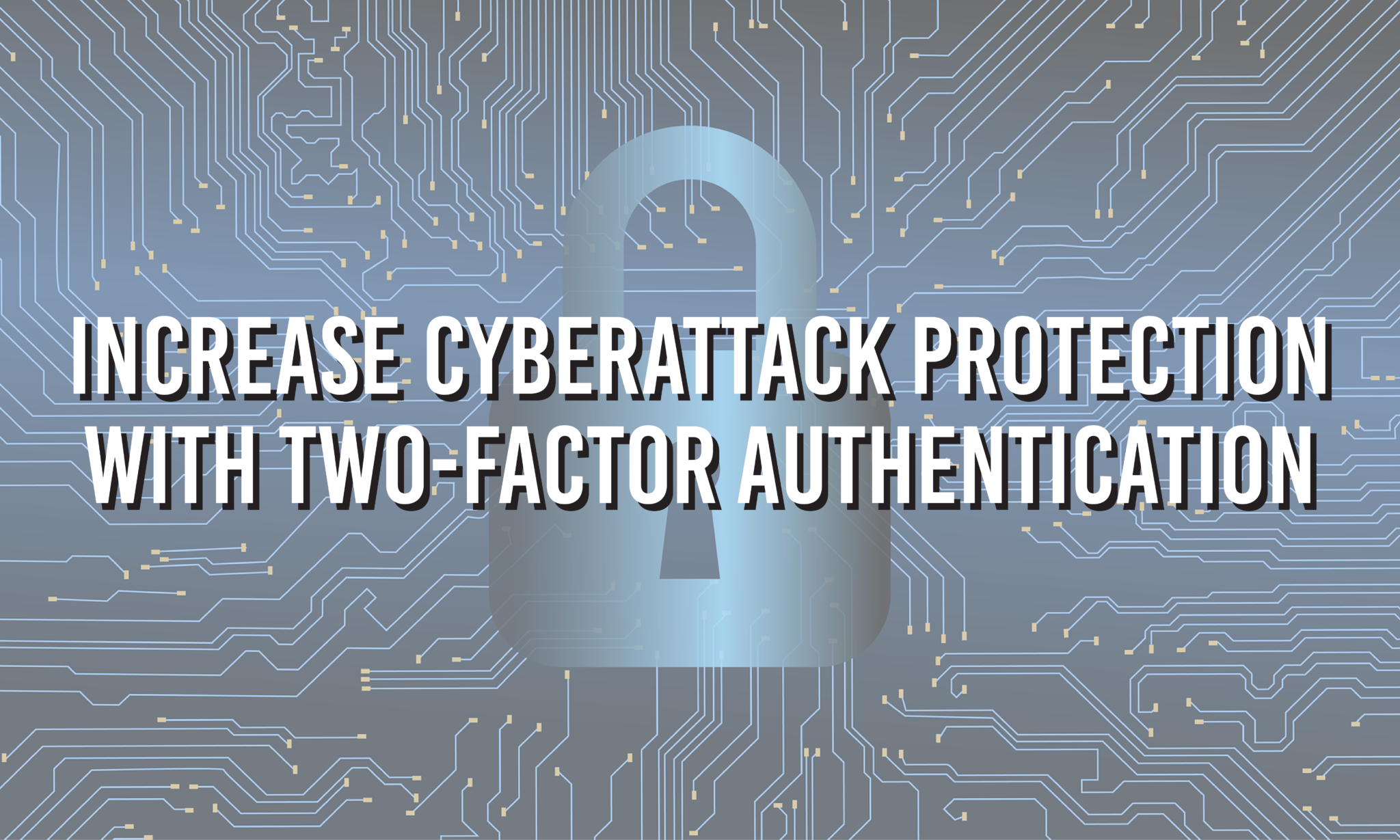 Increase Cyberattack Protection with Two-Factor Authentication